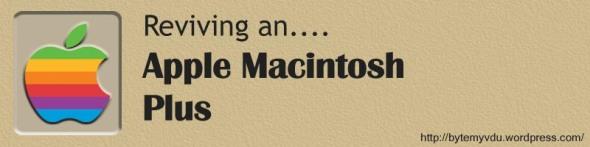 reviving an Apple Macintosh Plus